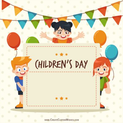 Create Own Children's Day Wishes Cards