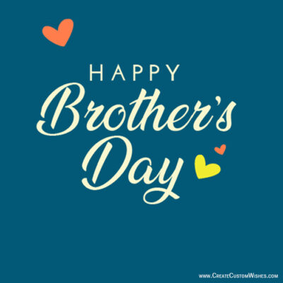Freely Create Your Own Brothers Day cards