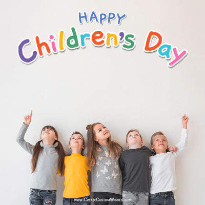 Create Custom Children's Day Wishes Cards