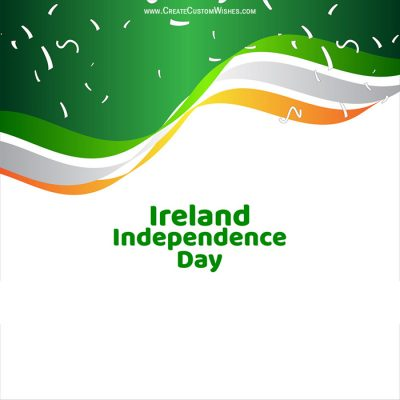 Customize Ireland Independence Day Greeting